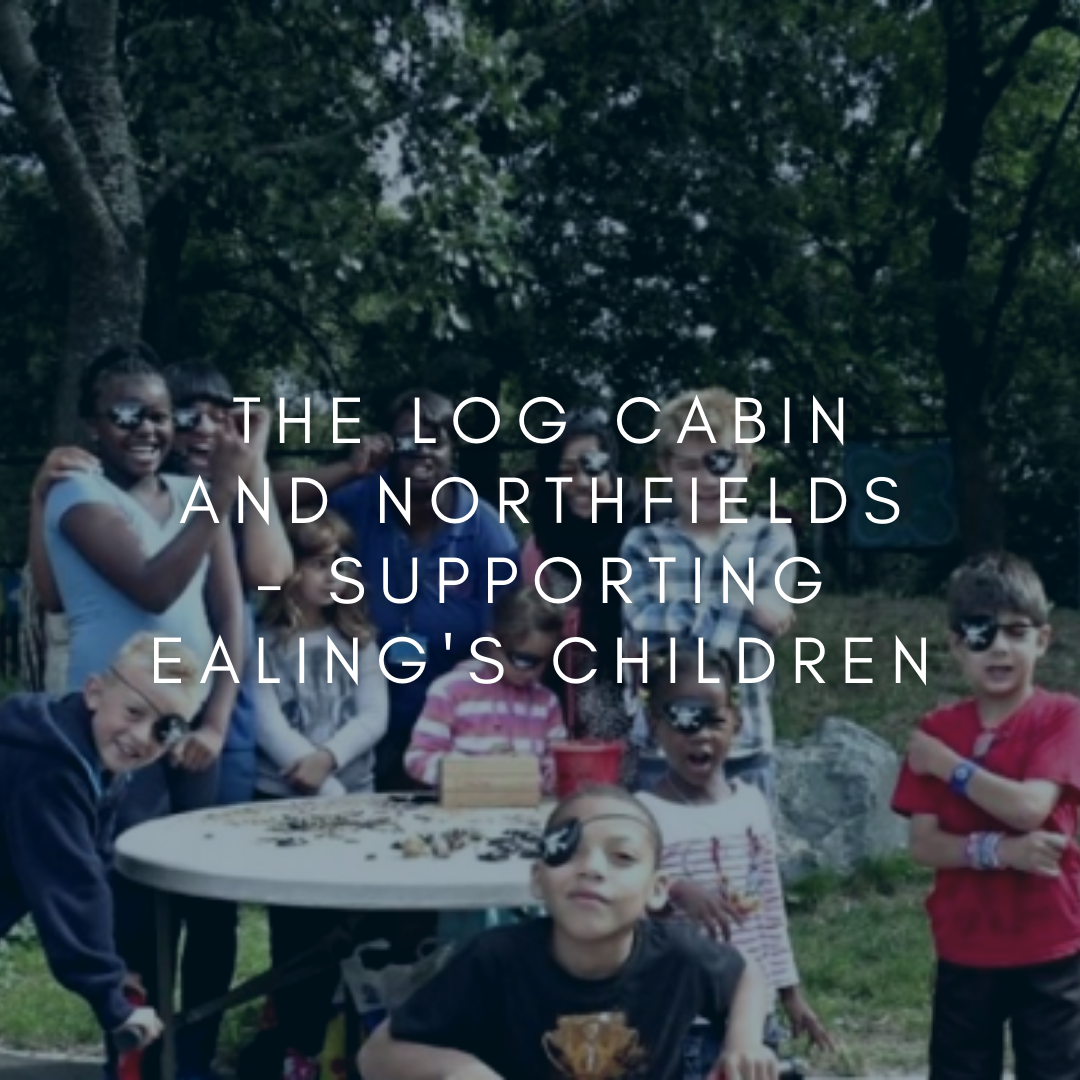 The Log Cabin and Northfields - Supporting Ealing's Children